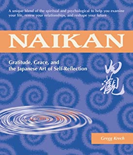 Naikan: Gratitude, Grace, And The Japanese Art Of Self Reflection