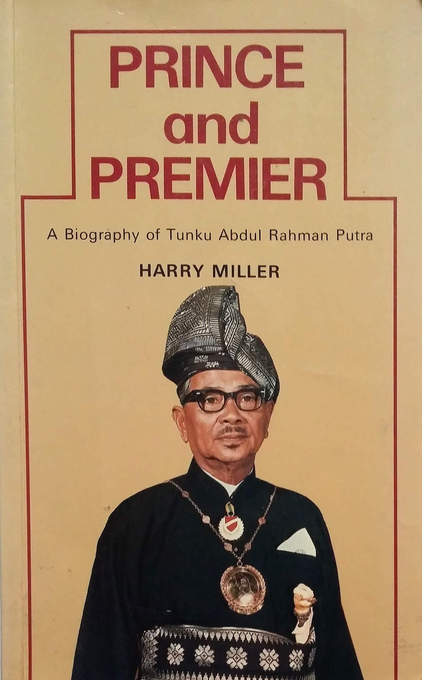 Prince And Premier A Biography Of Tunku Abdul Rahman Putra Al Haj Etc With A Portrait Amazon Co Uk Harry Miller Books