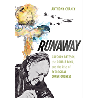 Runaway: Gregory Bateson, the Double Bind, and the Rise of Ecological Consciousness (English Edition)