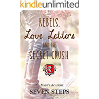 Rebels, Love Letters, and The Secret Crush: A Stand Alone YA Contemporary Romance (St. Mary's Academy Book 7)