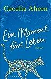 Ein Moment fürs Leben: Roman