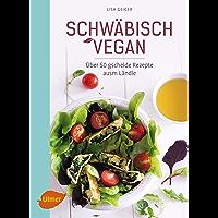 Schwäbisch vegan: Über 50 gscheide Rezepte ausm Ländle (German Edition)
