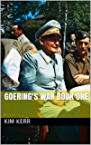 Goering's War Book One (English Edition)