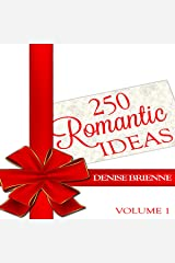 250 Romantic Ideas For Couples: Volume 1 - Ideas for Anniversary, Birthday, Dates, Day/Evening, Dinner, Gifts, For Her, For Him, Valentine's, On The Cheap Audible Audiobook