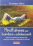 Mindfulness per bambini e adolescenti. Esercizi e pratiche per educare alla presenza mentale e conquistare la serenità