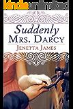 Suddenly Mrs. Darcy: A Pride and Prejudice Variation