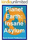 Planet Earth: Insane Asylum for the Universe: Second Edition