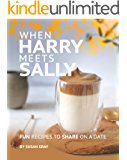 When Harry Meets Sally: Fun Recipes to Share on a Date