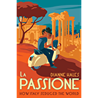 La Passione: How Italy Seduced the World