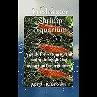 Freshwater Shrimp Aquarium: A guide for setting up and maintaining shrimp aquarium for beginners