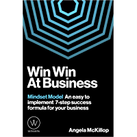 Win Win At Business: Mindset Model An easy to implement 7-step success formula for your business