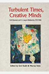 Turbulent Times, Creative Minds: Erich Neumann and C.G. Jung in Relationship (1933-1960) Kindle Edition
