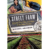 Street Farm: Growing Food, Jobs, and Hope on the Urban Frontier