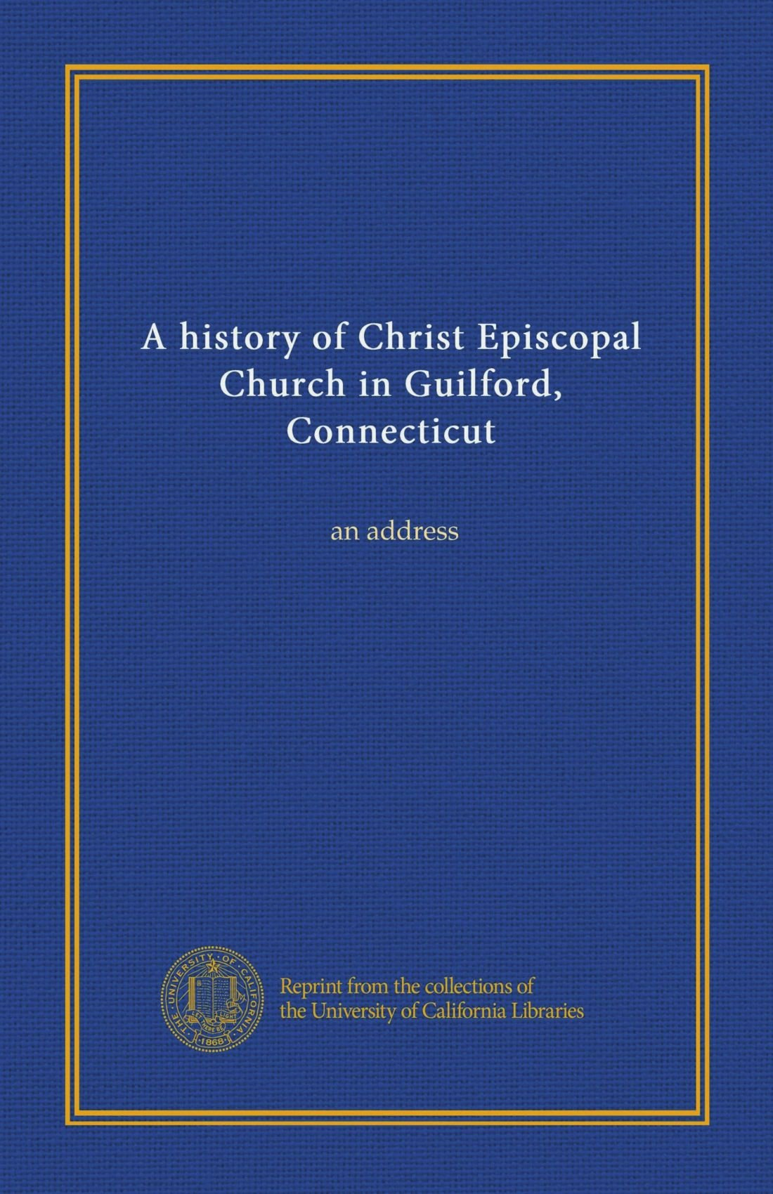 Download A history of Christ Episcopal Church in Guilford, Connecticut: an address pdf epub