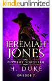 Jeremiah Jones Cowboy Sorcerer: Episode 7