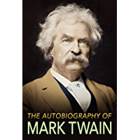 The Autobiography of Mark Twain: The Complete and Authoritative Edition