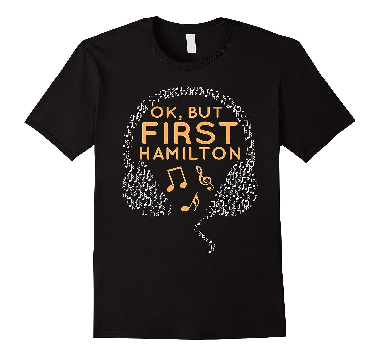Ok But First Hamilton Shirt-RT