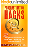 Procrastination Hacks: 25 Anti-Procrastination Habits To Cure Laziness, Conquer Your Time And Stay Motivated (Procrastination, Procrastination cure, Procrastination habit, Addiction)