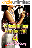 Partially Broken Never Destroyed 4: Unholy Matrimony (Partially Broken Never Destroyed IV)