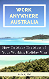 Work Anywhere Australia: How To Make The Most Of Your Working Holiday Visa