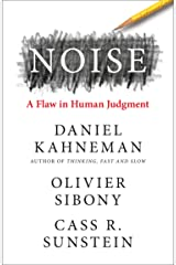 Noise: The new book from the authors of 'Thinking, Fast and Slow' and 'Nudge' Kindle Edition