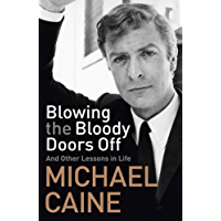 Blowing the Bloody Doors Off: And Other Lessons in Life (English Edition)
