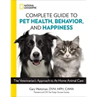 National Geographic Complete Guide to Pet Health, Behavior, and Happiness: The Veterinarian's Approach to At-Home Animal…