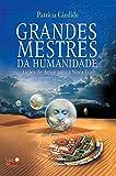 Grandes mestres da humanidade: Lições de amor para uma Nova Era