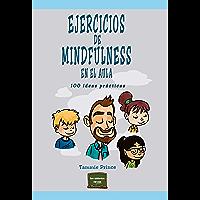 Ejercicios de mindfulness en el aula: 100 ideas prácticas (Herramientas nº 38)