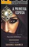 A PRIMEIRA ESPOSA: CONTINUAÇÃO DO LIVRO  A SEGUNDA ESPOSA (SANGUE ÁRABE 2)