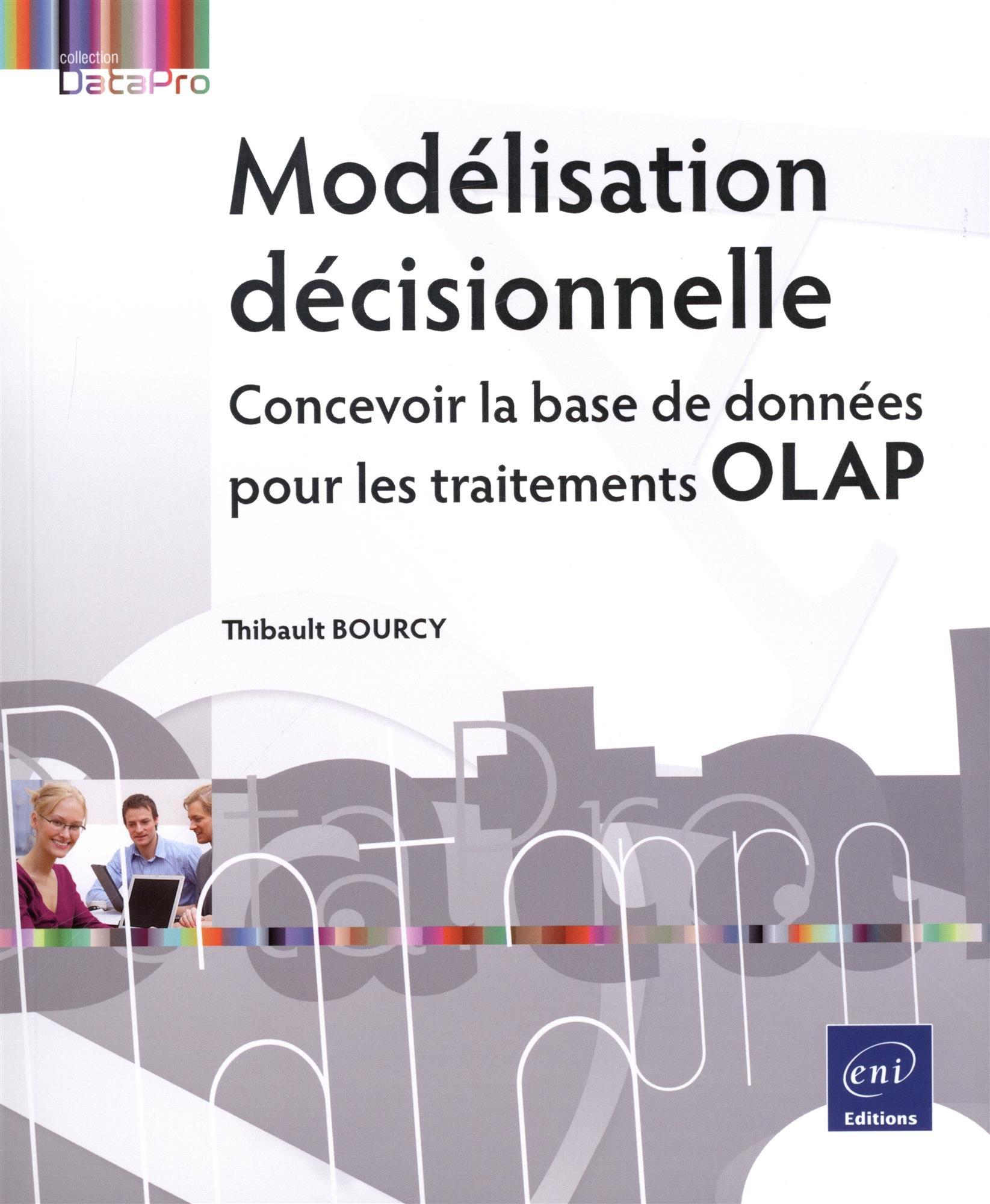 Modélisation décisionnelle - Concevoir la base de données pour les traitements OLAP Broché – 14 juin 2017 Thibault BOURCY DataPro 2409007937 Informatique
