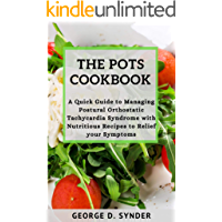 THE POTS COOKBOOK: A Quick Guide to Managing Postural Orthostatic Tachycardia Syndrome with Nutritious Recipes to Relief…