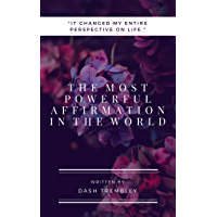 The Most Powerful Affirmation  In The World: That Allowed Me To Have It All (English Edition)