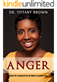 Anger: How to Control It So It Won't control you (English Edition)