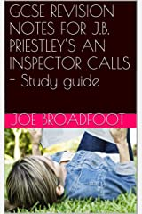 GCSE REVISION NOTES FOR J.B. PRIESTLEY'S AN INSPECTOR CALLS  - Study guide Kindle Edition