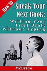 How to Speak Your Next Book: Writing Your First Draft Without Typing (Kindle Short) Kindle Edition