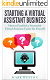 Starting a Virtual Assistant Business: A Guide on How to Establish a Successful Virtual Assistant Career for Yourself (Work from Home) (Online Business Collection Book 3)