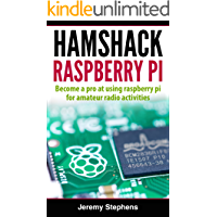 Hamshack Raspberry Pi: A Beginner's Guide to The Raspberry Pi for Amateur Radio Activities