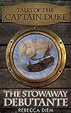The Stowaway Debutante (Tales of the Captain Duke Book 1)