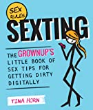 Sexting: The Grownup's Little Book of Sex Tips for Getting Dirty Digitally