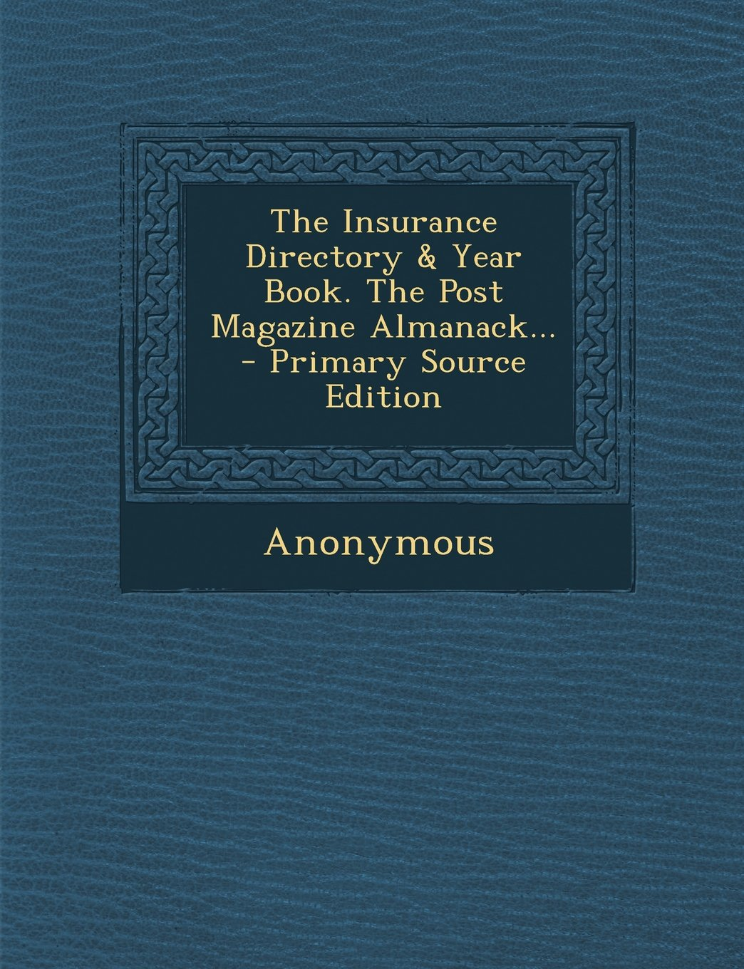 Download The Insurance Directory & Year Book. The Post Magazine Almanack... - Primary Source Edition pdf