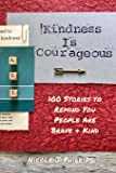 Kindness is Courageous: 100 Stories to Remind You People Are Brave + Kind