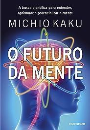 O futuro da mente: A busca científica para entender, aprimorar e potencializar a mente