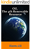 Oil, The 4th Renewable Resource