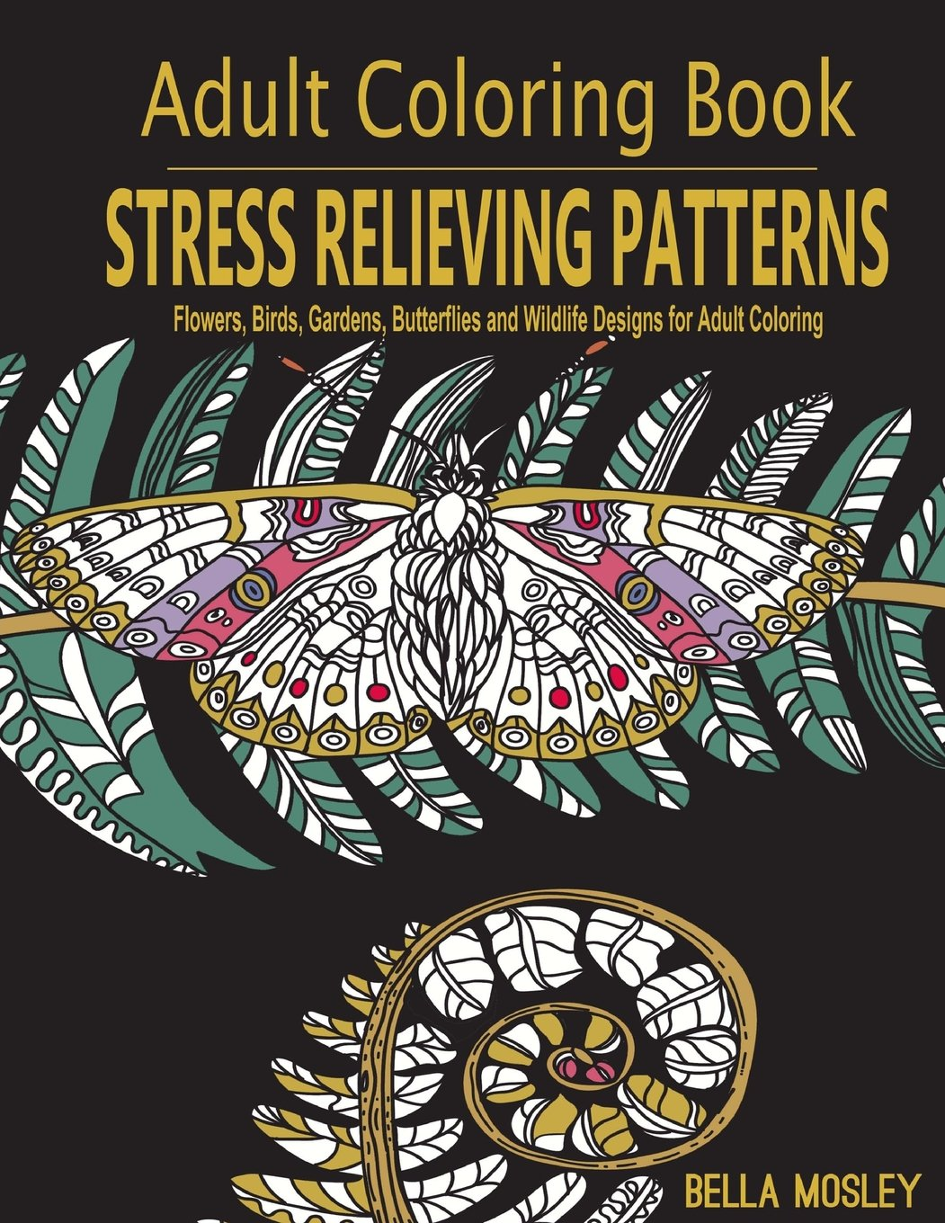 Amazon Adult Coloring Book Stress Relieving Patterns Flowers Birds Gardens Butterflies And Wildlife Designs For Volume 1