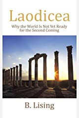 Laodicea: Why the World Is Not yet Ready for the Second Coming Kindle Edition