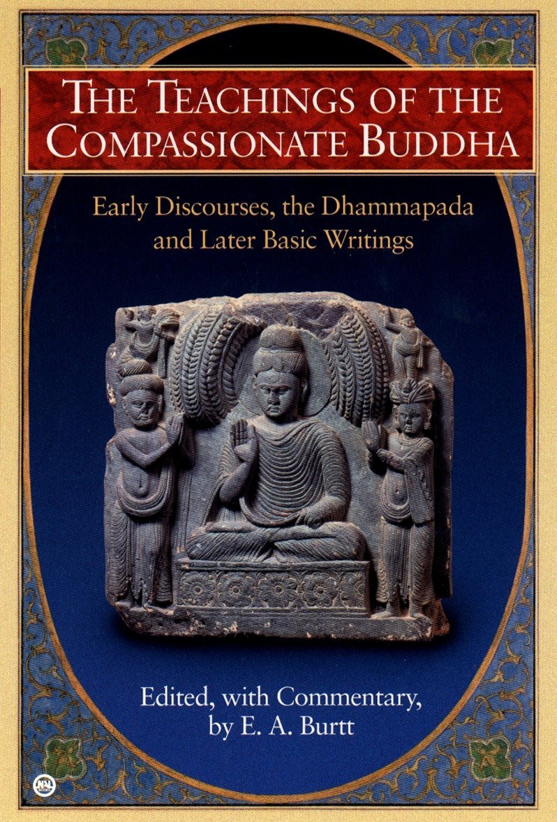 The Teachings of the Compassionate Buddha: Early Discourses, the Dhammapada and Later Basic Writings PDF