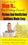 Map It: For Writing Success — Fiction And Nonfiction Outlines Made Easy: Fun, Powerful Outlining Strategies For Writers Who Hate Outlines