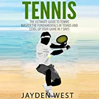 Image for Tennis: The Ultimate Guide to Tennis: Master the Fundamentals of Tennis and Level Up Your Game in 7 Days
