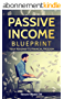 Passive Income Blueprint: Your Roadmap To Financial Freedom: (A No-BS Step-By-Step Guide To Build Multiple Passive Income Streams Automatically) (Passive Income Series) (English Edition)